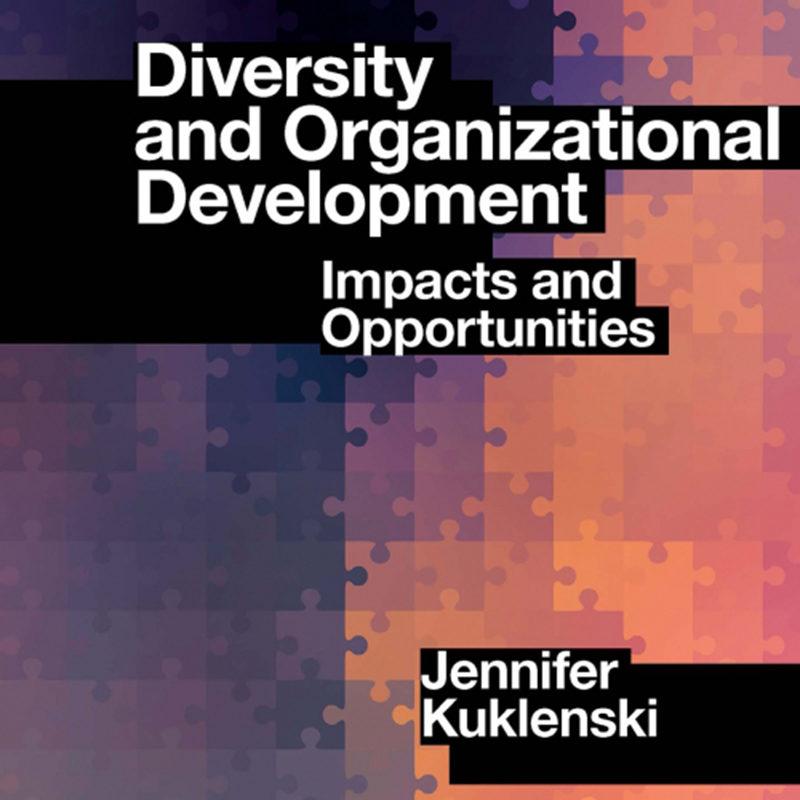 Diversity and Organizational Development:Impacts and Opportunities, Jennifer Kuklenski