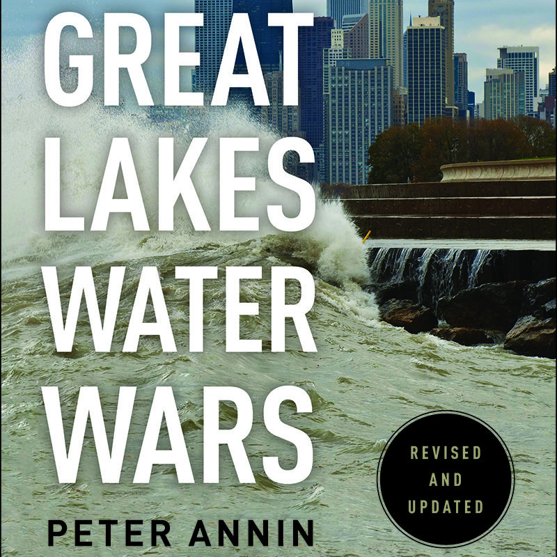 The Great Lakes Water Wars2nd Edition, Peter Annin