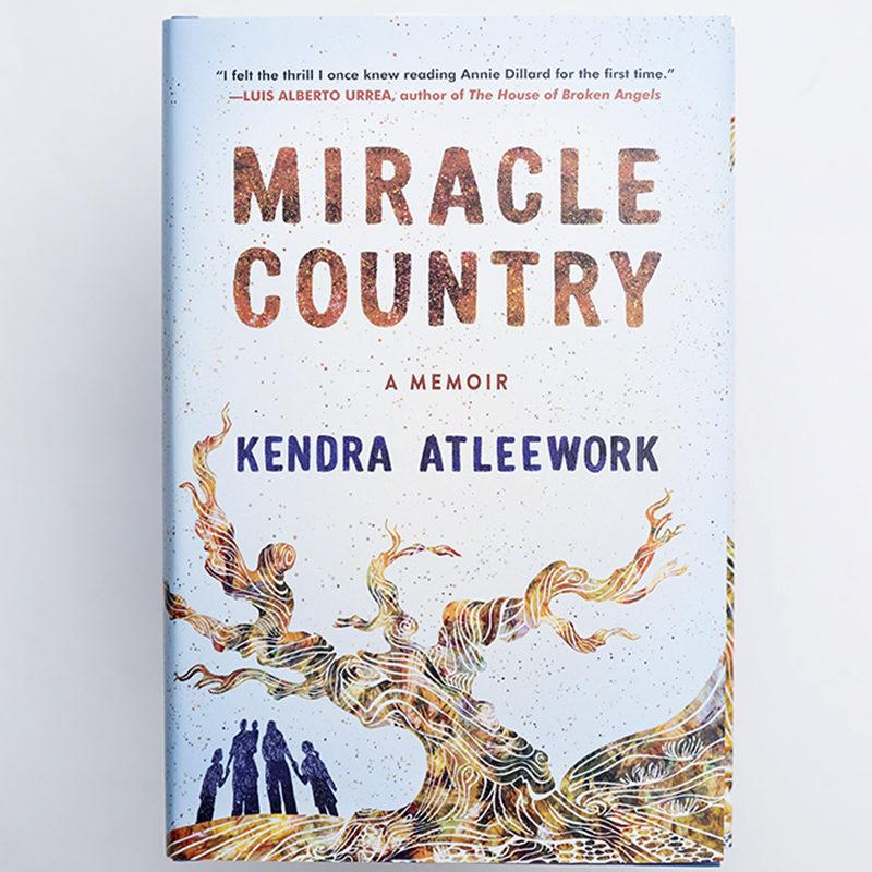 Miracle Country: A Memoir, Kendra Atleework
